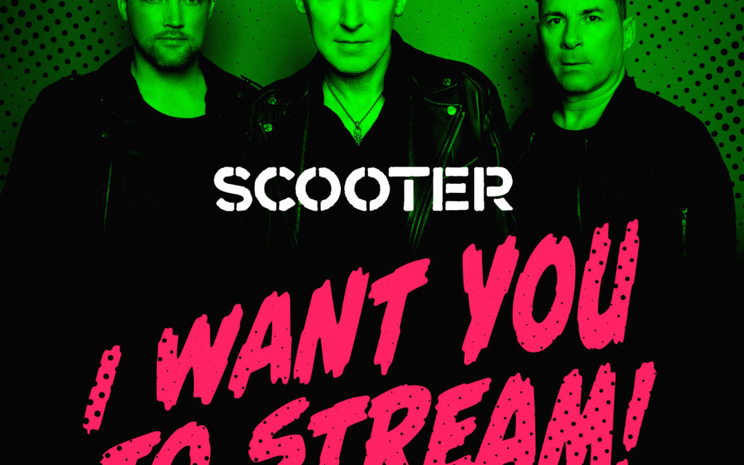 SCOOTER – I WANT YOU TO STREAM!